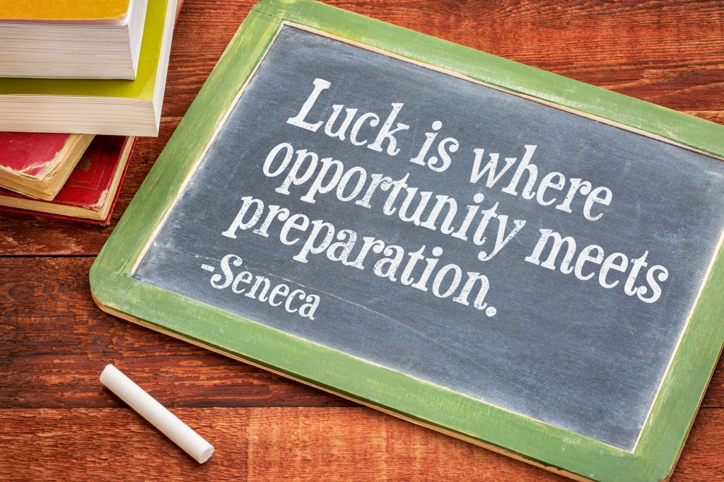 Luck is where opportunity meets preparation - Seneca
